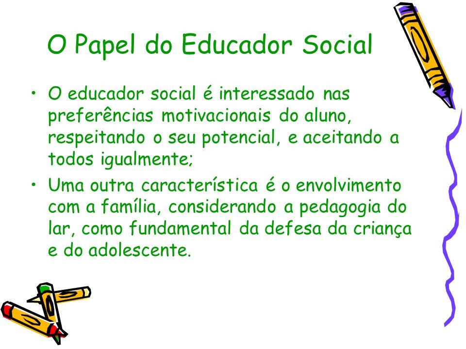 O Papel do Educador Social O educador social é interessado nas preferências motivacionais do aluno, respeitando o seu potencial, e aceitando a todos i