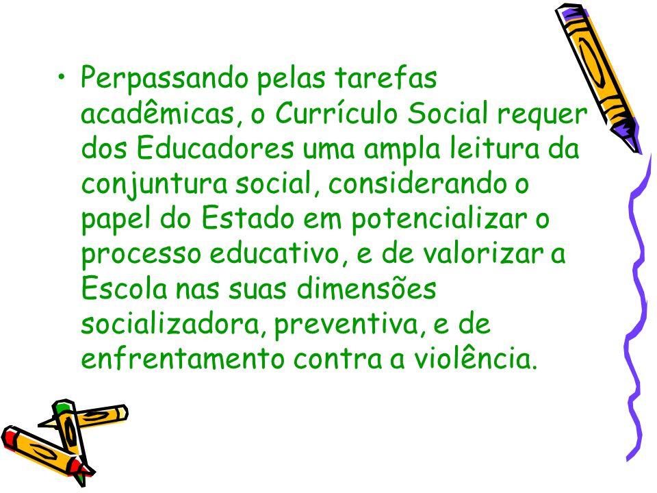 Perpassando pelas tarefas acadêmicas, o Currículo Social requer dos Educadores uma ampla leitura da conjuntura social, considerando o papel do Estado