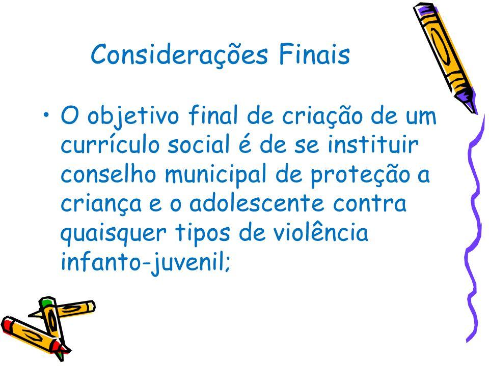 Considerações Finais O objetivo final de criação de um currículo social é de se instituir conselho municipal de proteção a criança e o adolescente con