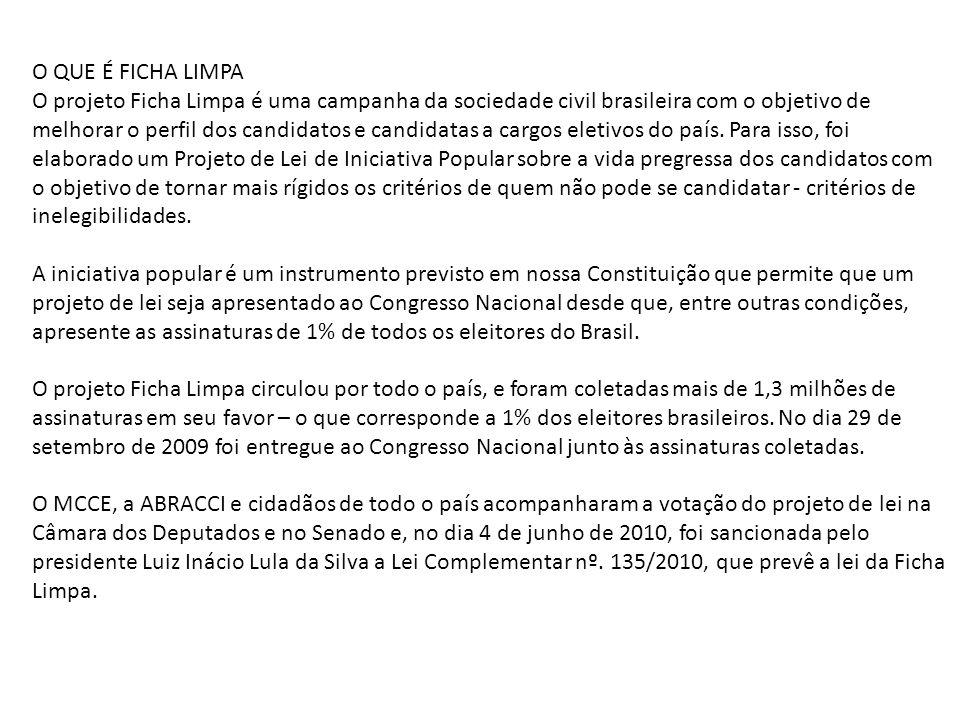 O QUE É FICHA LIMPA O projeto Ficha Limpa é uma campanha da sociedade civil brasileira com o objetivo de melhorar o perfil dos candidatos e candidatas