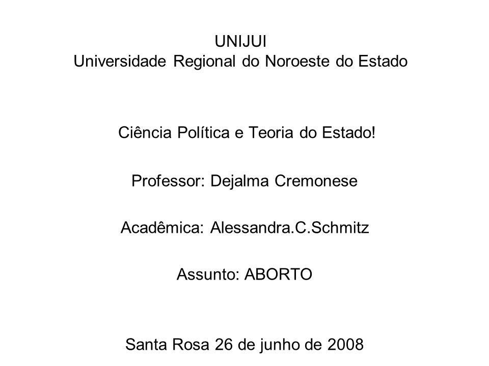 UNIJUI Universidade Regional do Noroeste do Estado Ciência Política e Teoria do Estado! Professor: Dejalma Cremonese Acadêmica: Alessandra.C.Schmitz A