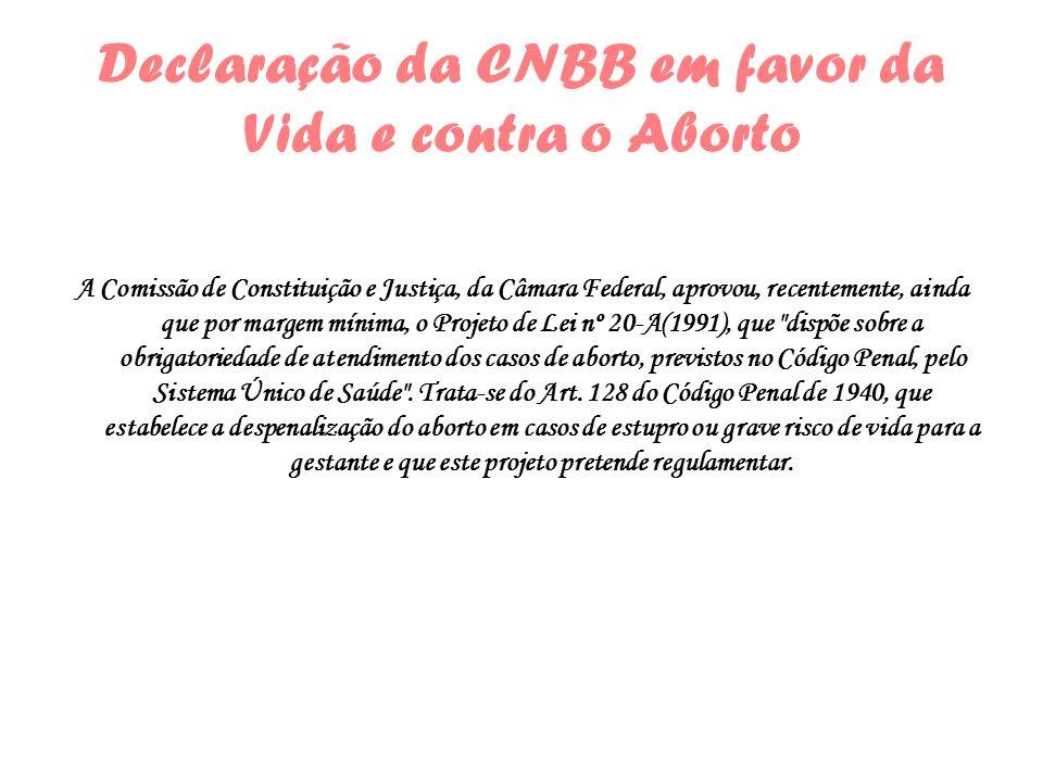 Declaração da CNBB em favor da Vida e contra o Aborto A Comissão de Constituição e Justiça, da Câmara Federal, aprovou, recentemente, ainda que por ma