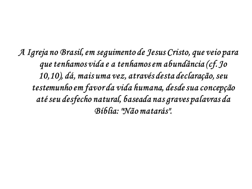A Igreja no Brasil, em seguimento de Jesus Cristo, que veio para que tenhamos vida e a tenhamos em abundância (cf. Jo 10,10), dá, mais uma vez, atravé
