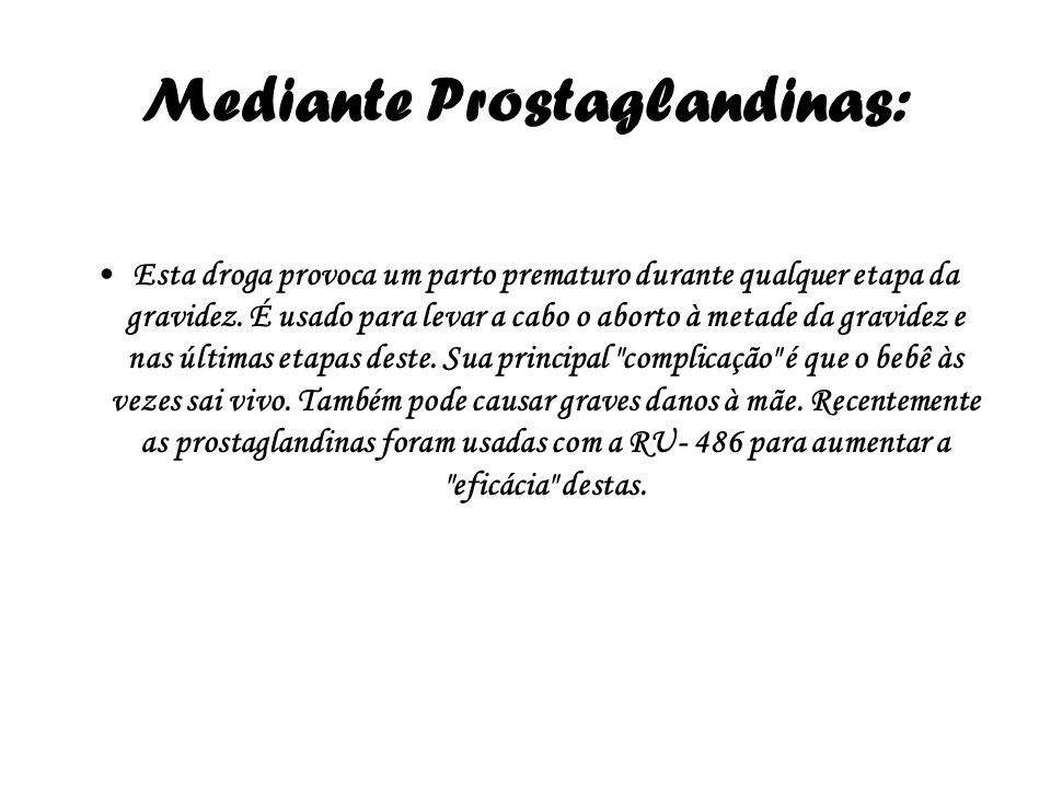 Mediante Prostaglandinas: Esta droga provoca um parto prematuro durante qualquer etapa da gravidez. É usado para levar a cabo o aborto à metade da gra