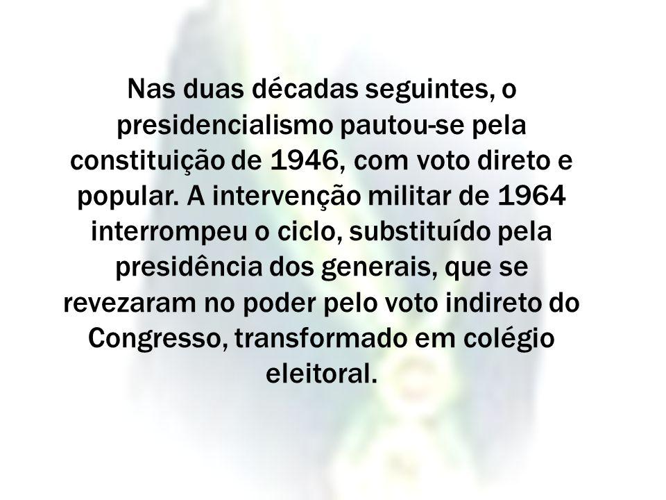 Nas duas décadas seguintes, o presidencialismo pautou-se pela constituição de 1946, com voto direto e popular. A intervenção militar de 1964 interromp