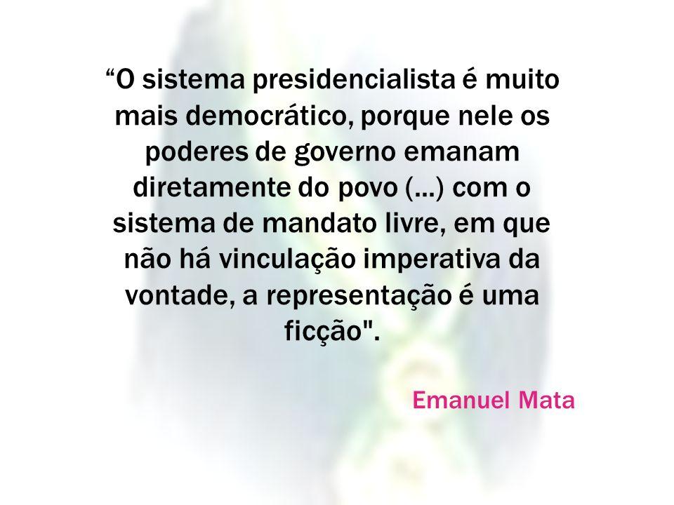 O sistema presidencialista é muito mais democrático, porque nele os poderes de governo emanam diretamente do povo (...) com o sistema de mandato livre