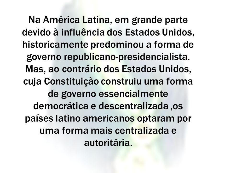 Na América Latina, em grande parte devido à influência dos Estados Unidos, historicamente predominou a forma de governo republicano-presidencialista.