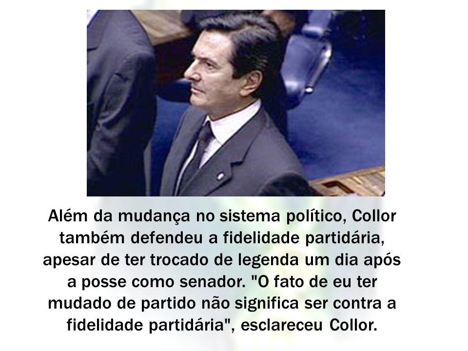 Além da mudança no sistema político, Collor também defendeu a fidelidade partidária, apesar de ter trocado de legenda um dia após a posse como senador