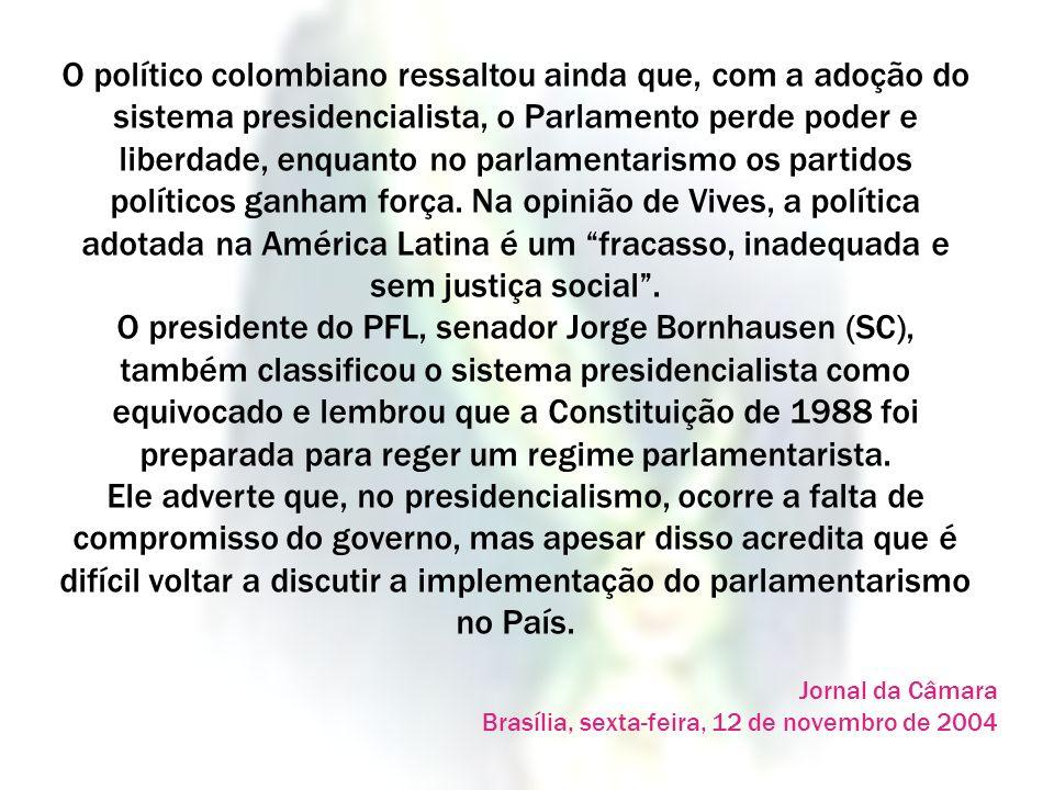 O político colombiano ressaltou ainda que, com a adoção do sistema presidencialista, o Parlamento perde poder e liberdade, enquanto no parlamentarismo