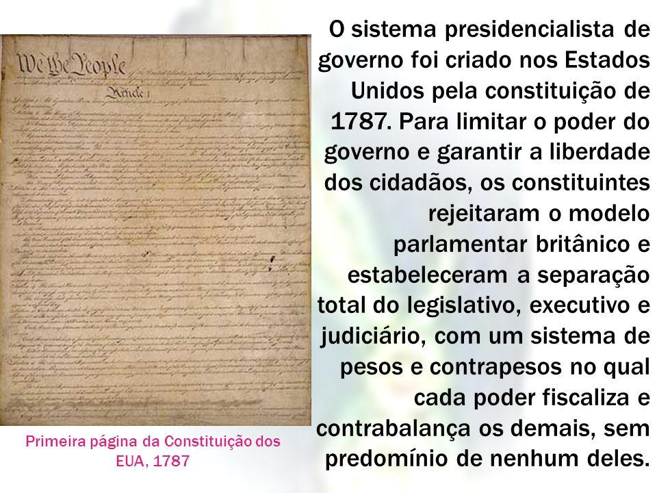 O sistema presidencialista de governo foi criado nos Estados Unidos pela constituição de 1787. Para limitar o poder do governo e garantir a liberdade