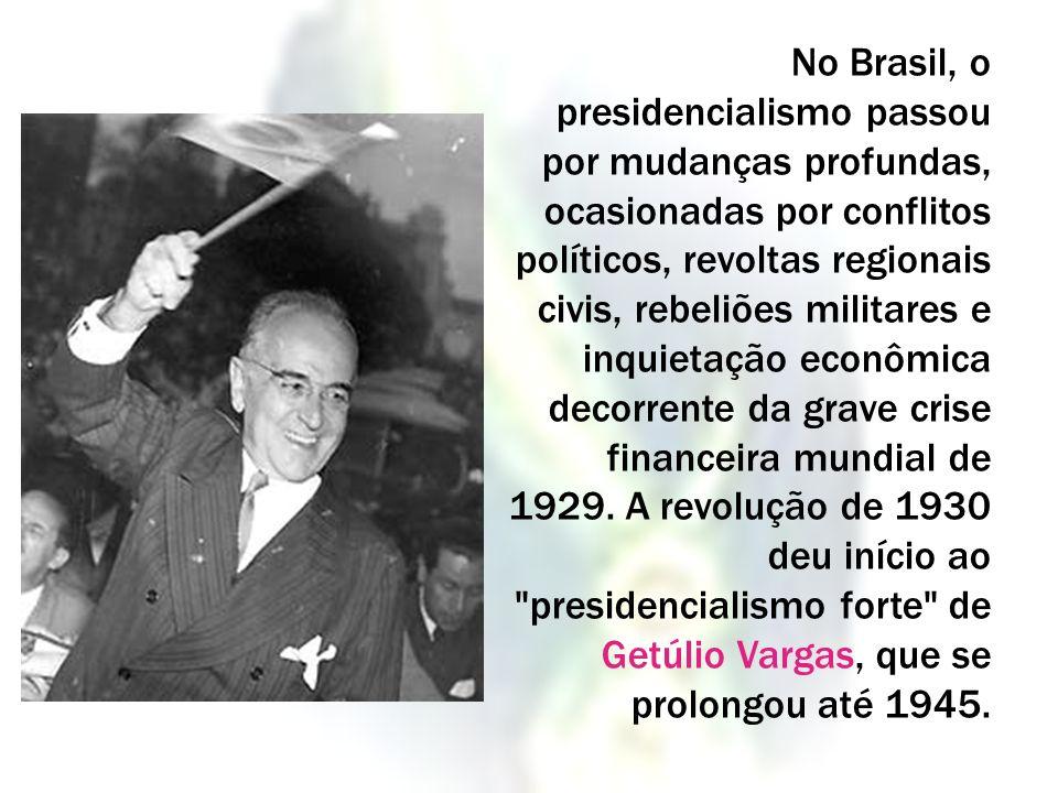 No Brasil, o presidencialismo passou por mudanças profundas, ocasionadas por conflitos políticos, revoltas regionais civis, rebeliões militares e inqu