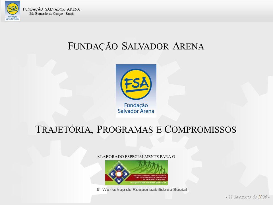 F UNDAÇÃO S ALVADOR A RENA São Bernardo do Campo - Brasil 1 T RAJETÓRIA, P ROGRAMAS E C OMPROMISSOS F UNDAÇÃO S ALVADOR A RENA - 11 de agosto de 2009