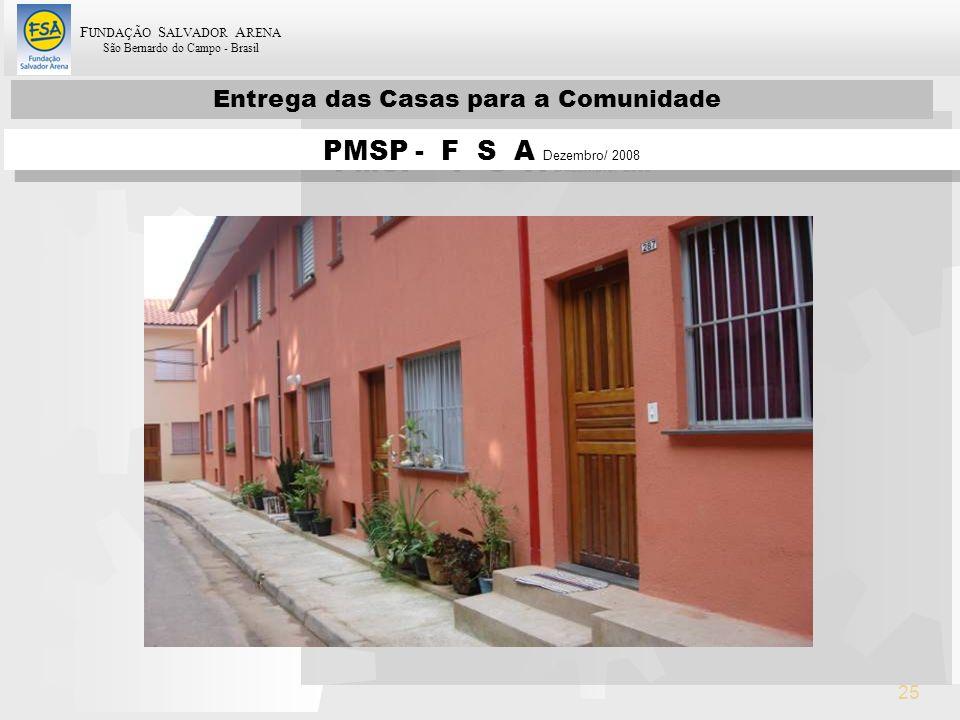 F UNDAÇÃO S ALVADOR A RENA São Bernardo do Campo - Brasil 25 Entrega das Casas para a Comunidade PMSP - F S A Dezembro/ 2008