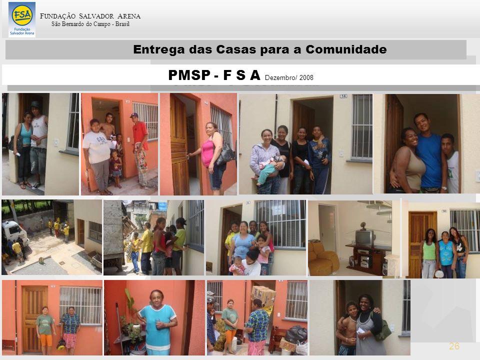 F UNDAÇÃO S ALVADOR A RENA São Bernardo do Campo - Brasil 26 Entrega das Casas para a Comunidade PMSP - F S A Dezembro/ 2008