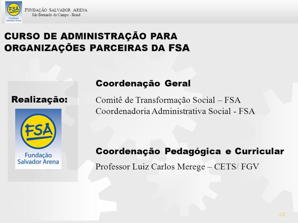 F UNDAÇÃO S ALVADOR A RENA São Bernardo do Campo - Brasil 48 Realização: Coordenação Geral Professor Luiz Carlos Merege – CETS/ FGV Comitê de Transfor