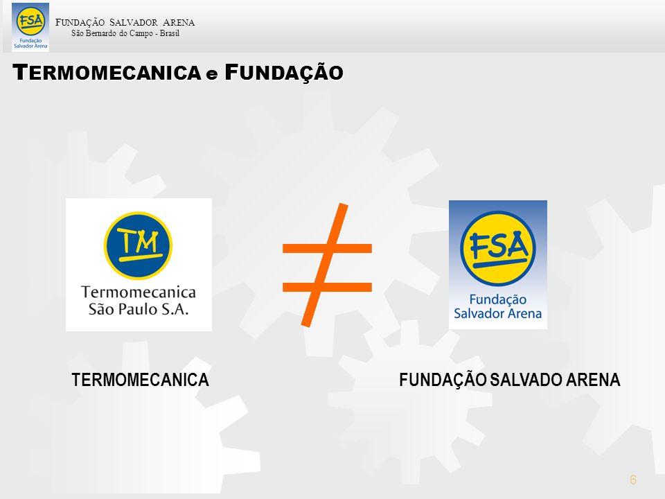 F UNDAÇÃO S ALVADOR A RENA São Bernardo do Campo - Brasil 47 F ORMAÇÃO DE G ESTORES PARA O RGANIZAÇÕES DO T ERCEIRO S ETOR O C ASO DA F UNDAÇÃO S ALVADOR A RENA C ONDUZIDO PELO : Comitê de Transformação Social Coordenação de Projetos Sociais - Agosto, 2006 -
