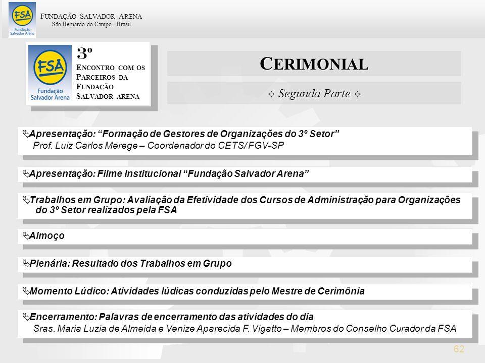 F UNDAÇÃO S ALVADOR A RENA São Bernardo do Campo - Brasil 62 C ERIMONIAL 3 º E NCONTRO COM OS P ARCEIROS DA F UNDAÇÃO S ALVADOR ARENA Segunda Parte Se