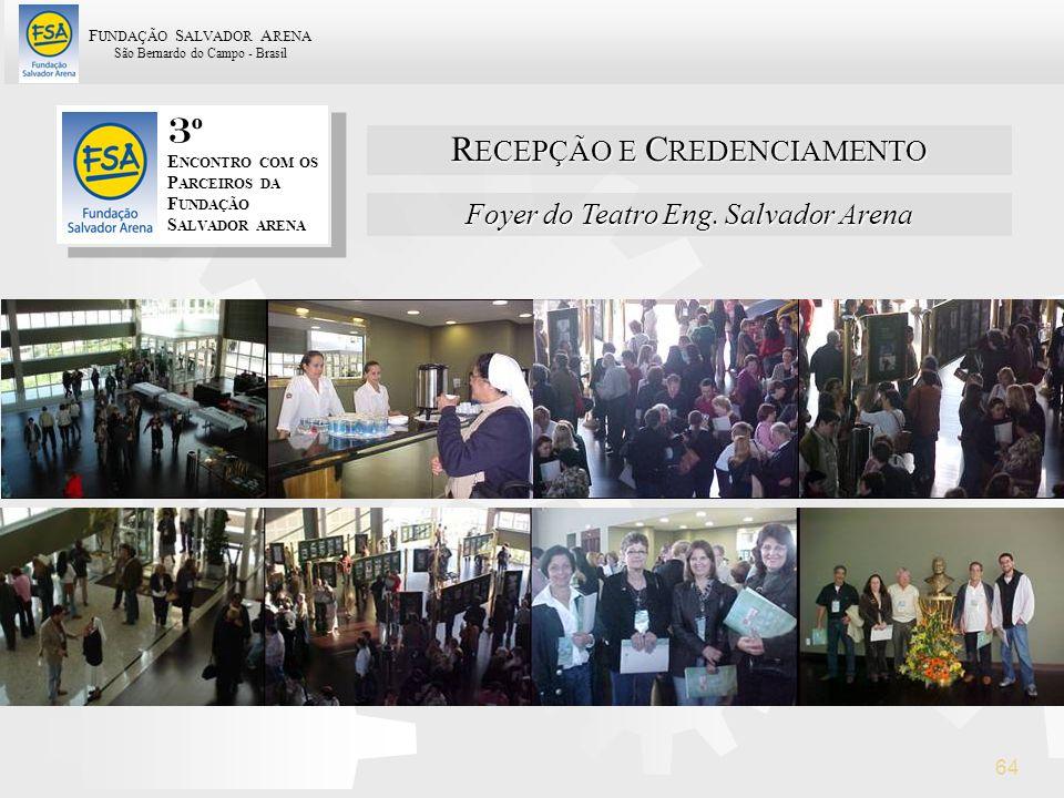 F UNDAÇÃO S ALVADOR A RENA São Bernardo do Campo - Brasil 64 Foyer do Teatro Eng. Salvador Arena R ECEPÇÃO E C REDENCIAMENTO 3 º E NCONTRO COM OS P AR