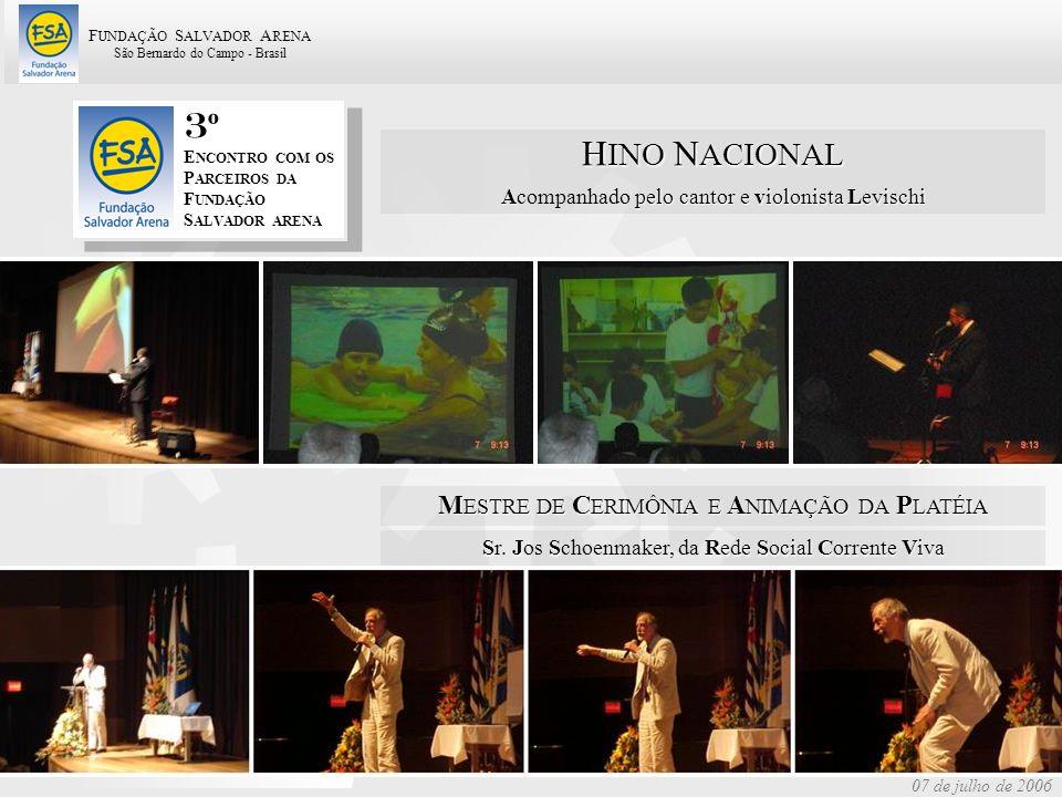 F UNDAÇÃO S ALVADOR A RENA São Bernardo do Campo - Brasil 65 07 de julho de 2006 3 º E NCONTRO COM OS P ARCEIROS DA F UNDAÇÃO S ALVADOR ARENA A pelo c