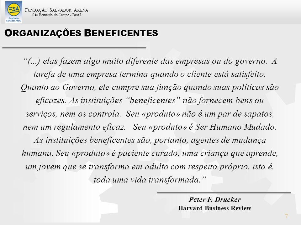 F UNDAÇÃO S ALVADOR A RENA São Bernardo do Campo - Brasil 7 Peter F. Drucker Harvard Business Review O RGANIZAÇÕES B ENEFICENTES (...) elas fazem algo
