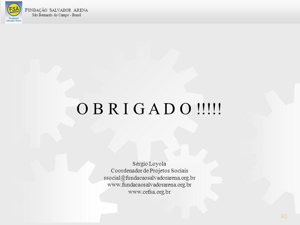 F UNDAÇÃO S ALVADOR A RENA São Bernardo do Campo - Brasil 90 Sérgio Loyola Coordenador de Projetos Sociais ssocial@fundacaosalvadorarena.org.brwww.fun