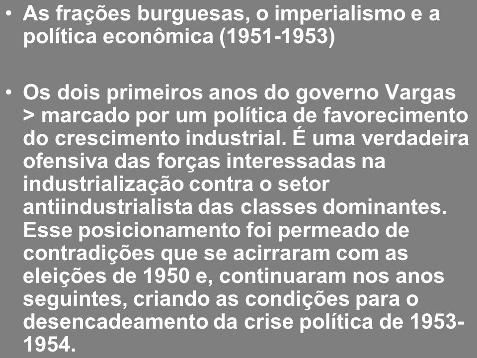 As frações burguesas, o imperialismo e a política econômica (1951-1953) Os dois primeiros anos do governo Vargas > marcado por um política de favoreci