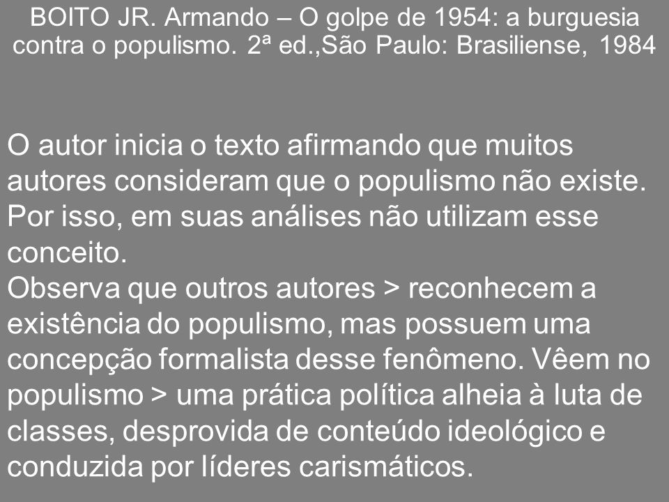 O autor inicia o texto afirmando que muitos autores consideram que o populismo não existe. Por isso, em suas análises não utilizam esse conceito. Obse