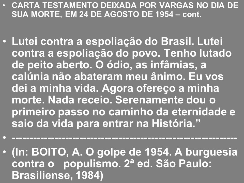 CARTA TESTAMENTO DEIXADA POR VARGAS NO DIA DE SUA MORTE, EM 24 DE AGOSTO DE 1954 – cont. Lutei contra a espoliação do Brasil. Lutei contra a espoliaçã