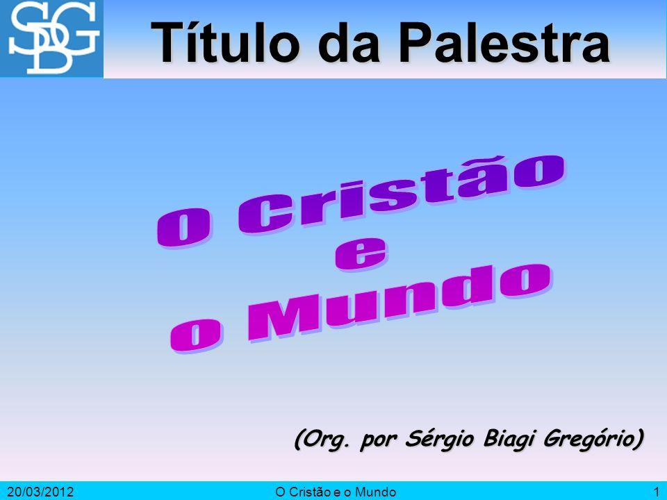 20/03/2012O Cristão e o Mundo2 Introdução Qual o significado de mundo.