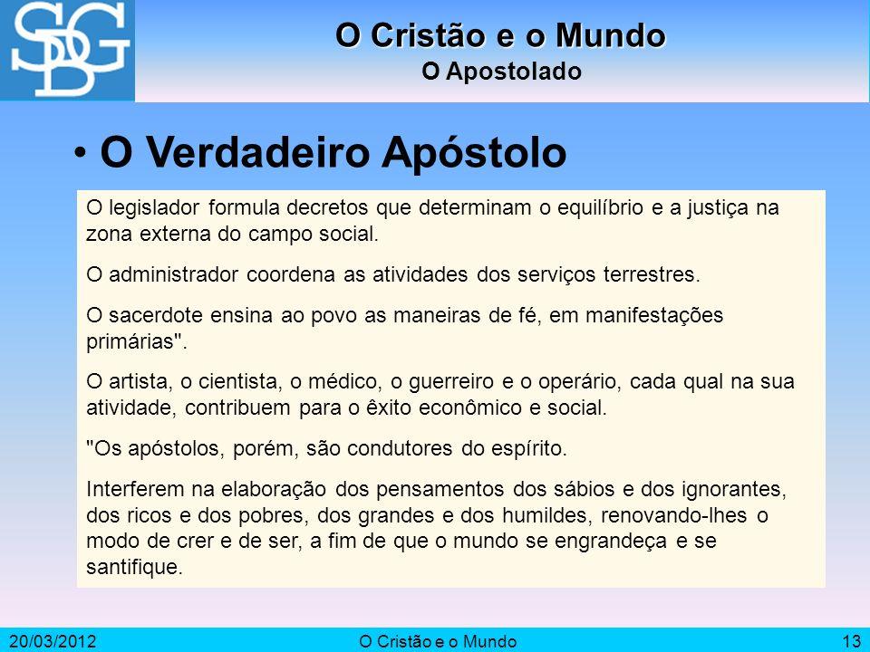 20/03/2012O Cristão e o Mundo13 O Cristão e o Mundo O Apostolado O legislador formula decretos que determinam o equilíbrio e a justiça na zona externa