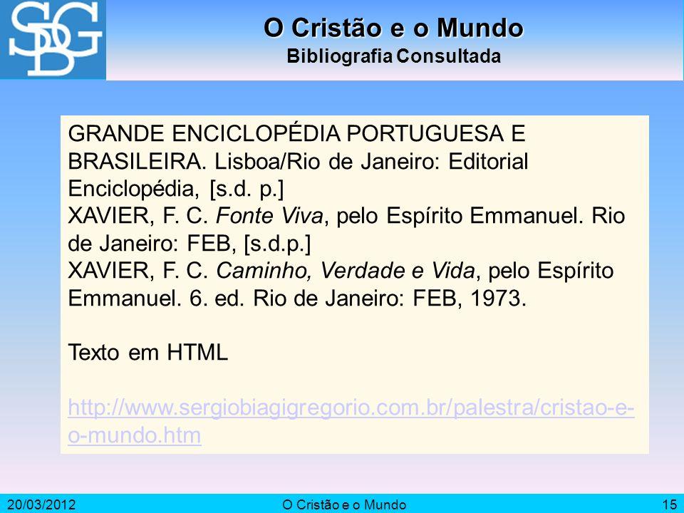 20/03/2012O Cristão e o Mundo15 O Cristão e o Mundo Bibliografia Consultada GRANDE ENCICLOPÉDIA PORTUGUESA E BRASILEIRA. Lisboa/Rio de Janeiro: Editor