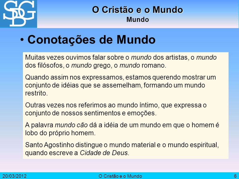 20/03/2012O Cristão e o Mundo7 Mundo Emprega-se a palavra mundo para designar a Terra ou, em sentido mais geral, o conjunto da criação.
