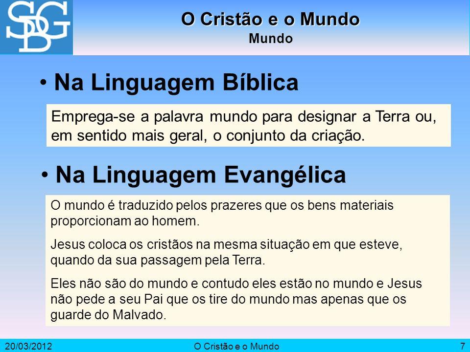 20/03/2012O Cristão e o Mundo7 Mundo Emprega-se a palavra mundo para designar a Terra ou, em sentido mais geral, o conjunto da criação. Na Linguagem B