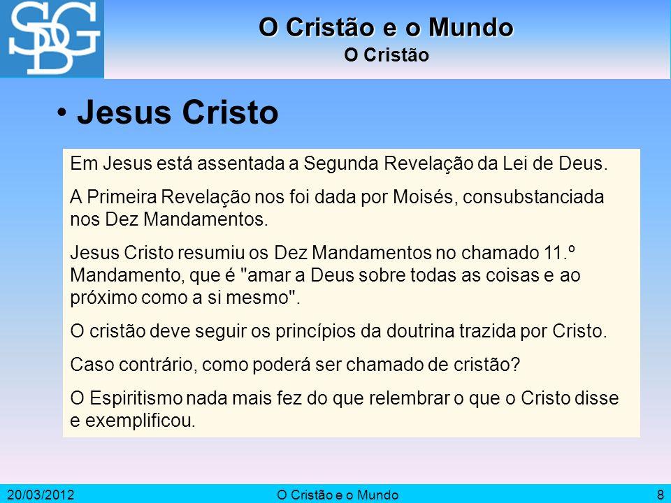 20/03/2012O Cristão e o Mundo8 O Cristão Em Jesus está assentada a Segunda Revelação da Lei de Deus. A Primeira Revelação nos foi dada por Moisés, con