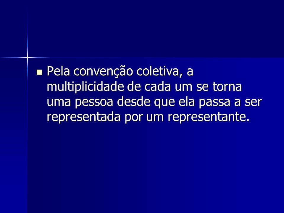 Pela convenção coletiva, a multiplicidade de cada um se torna uma pessoa desde que ela passa a ser representada por um representante. Pela convenção c