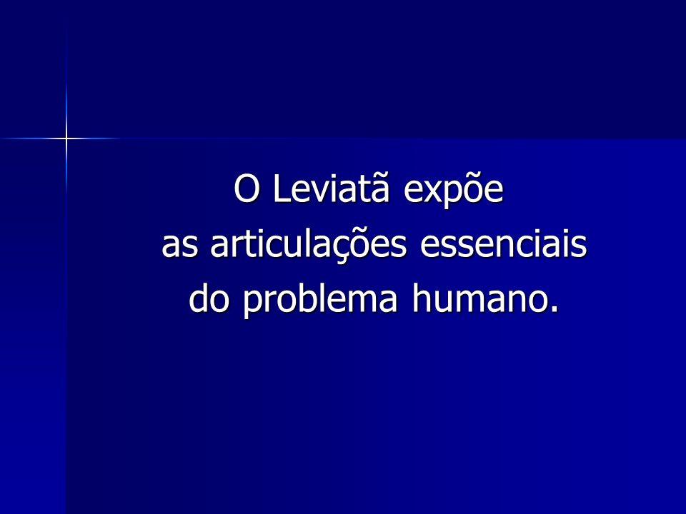 O Leviatã expõe as articulações essenciais as articulações essenciais do problema humano.
