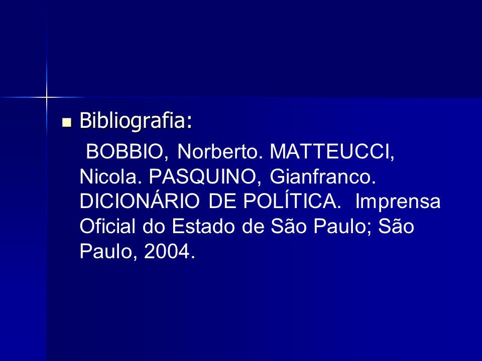 Bibliografia: Bibliografia: BOBBIO, Norberto. MATTEUCCI, Nicola. PASQUINO, Gianfranco. DICIONÁRIO DE POLÍTICA. Imprensa Oficial do Estado de São Paulo