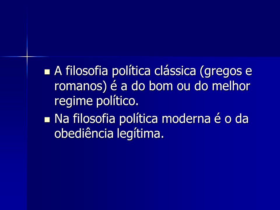 A filosofia política clássica (gregos e romanos) é a do bom ou do melhor regime político. A filosofia política clássica (gregos e romanos) é a do bom