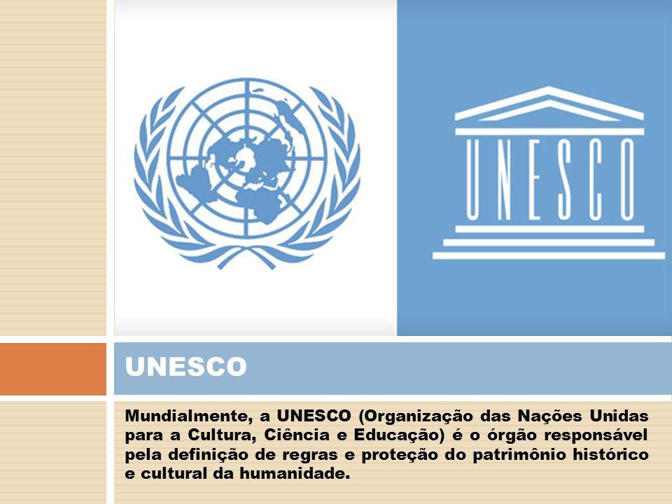 Mundialmente, a UNESCO (Organização das Nações Unidas para a Cultura, Ciência e Educação) é o órgão responsável pela definição de regras e proteção do