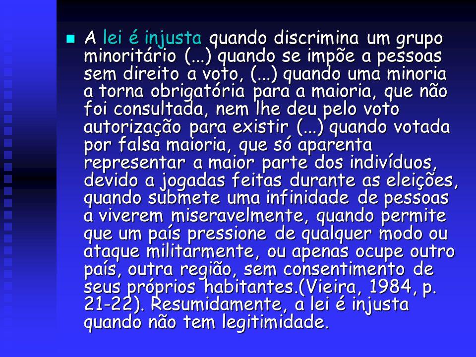 A lei é injusta quando discrimina um grupo minoritário (...) quando se impõe a pessoas sem direito a voto, (...) quando uma minoria a torna obrigatóri