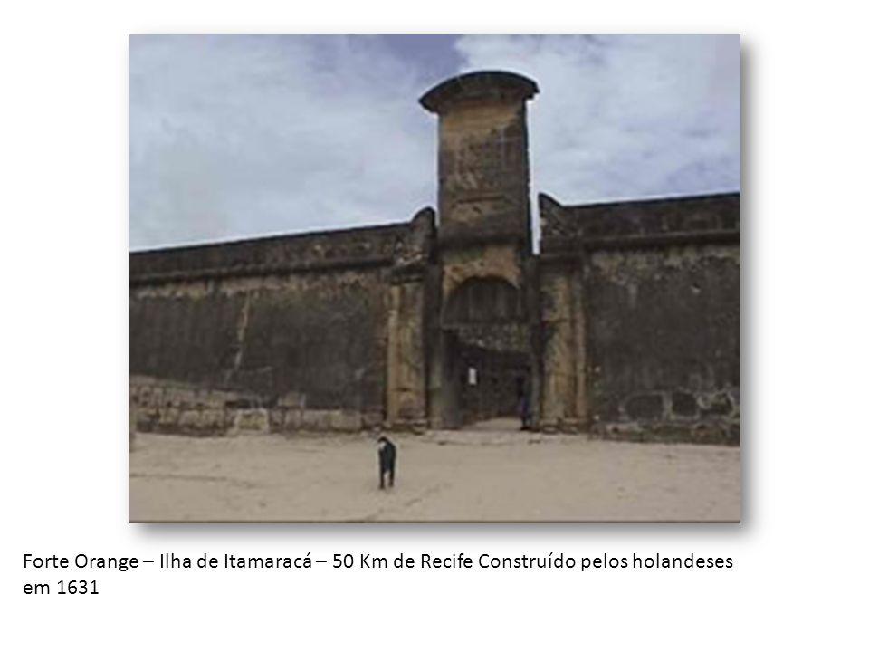 Forte Orange – Ilha de Itamaracá – 50 Km de Recife Construído pelos holandeses em 1631