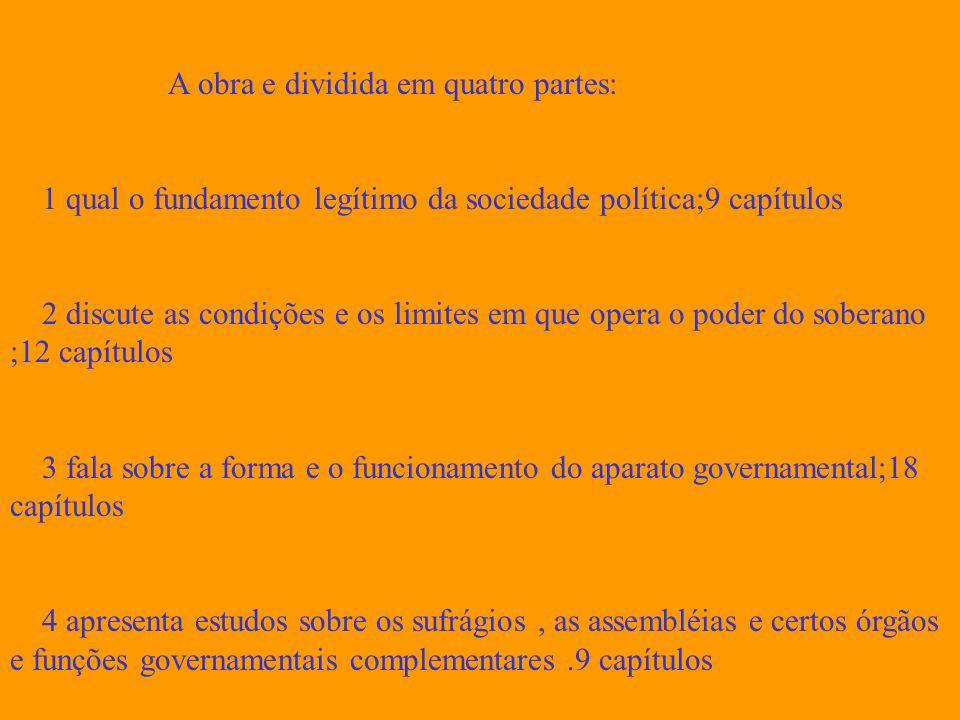 A obra e dividida em quatro partes: 1 qual o fundamento legítimo da sociedade política;9 capítulos 2 discute as condições e os limites em que opera o