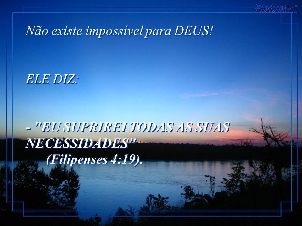 Não existe impossível para DEUS.
