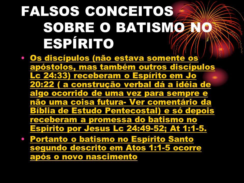 FALSOS CONCEITOS SOBRE O BATISMO NO ESPÍRITO Os discípulos (não estava somente os apóstolos, mas também outros discípulos Lc 24:33) receberam o Espíri