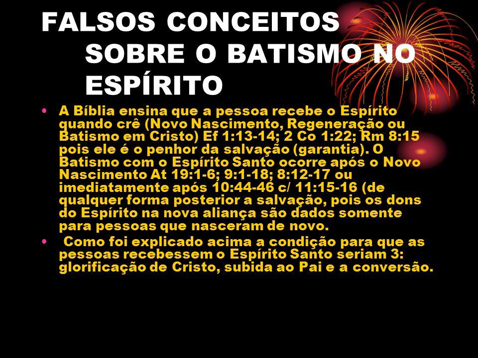 FALSOS CONCEITOS SOBRE O BATISMO NO ESPÍRITO A Bíblia ensina que a pessoa recebe o Espírito quando crê (Novo Nascimento, Regeneração ou Batismo em Cri