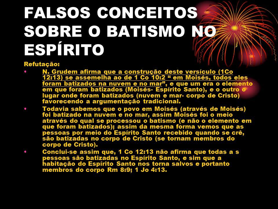 FALSOS CONCEITOS SOBRE O BATISMO NO ESPÍRITO Refutação: N. Grudem afirma que a construção deste versículo (1Co 12:13) se assemelha ao de 1 Co 10:2 em