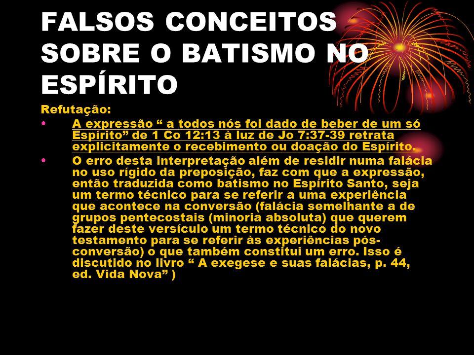 FALSOS CONCEITOS SOBRE O BATISMO NO ESPÍRITO Refutação: A expressão a todos nós foi dado de beber de um só Espírito de 1 Co 12:13 à luz de Jo 7:37-39