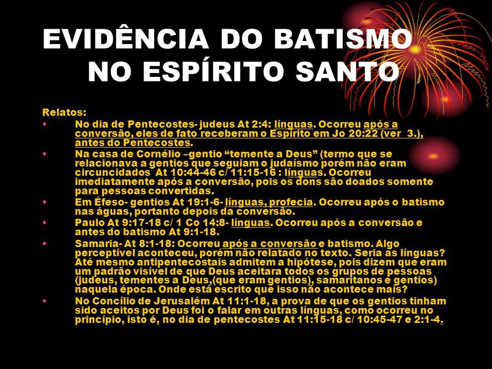 EVIDÊNCIA DO BATISMO NO ESPÍRITO SANTO Relatos: No dia de Pentecostes- judeus At 2:4: línguas. Ocorreu após a conversão, eles de fato receberam o Espí