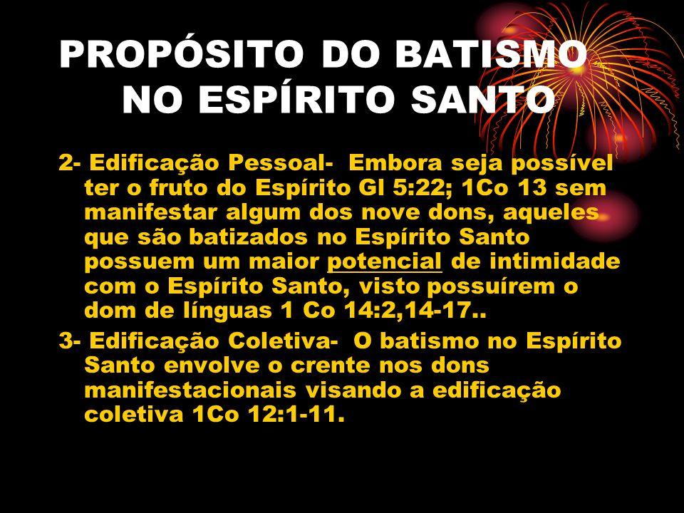 PROPÓSITO DO BATISMO NO ESPÍRITO SANTO 2- Edificação Pessoal- Embora seja possível ter o fruto do Espírito Gl 5:22; 1Co 13 sem manifestar algum dos no