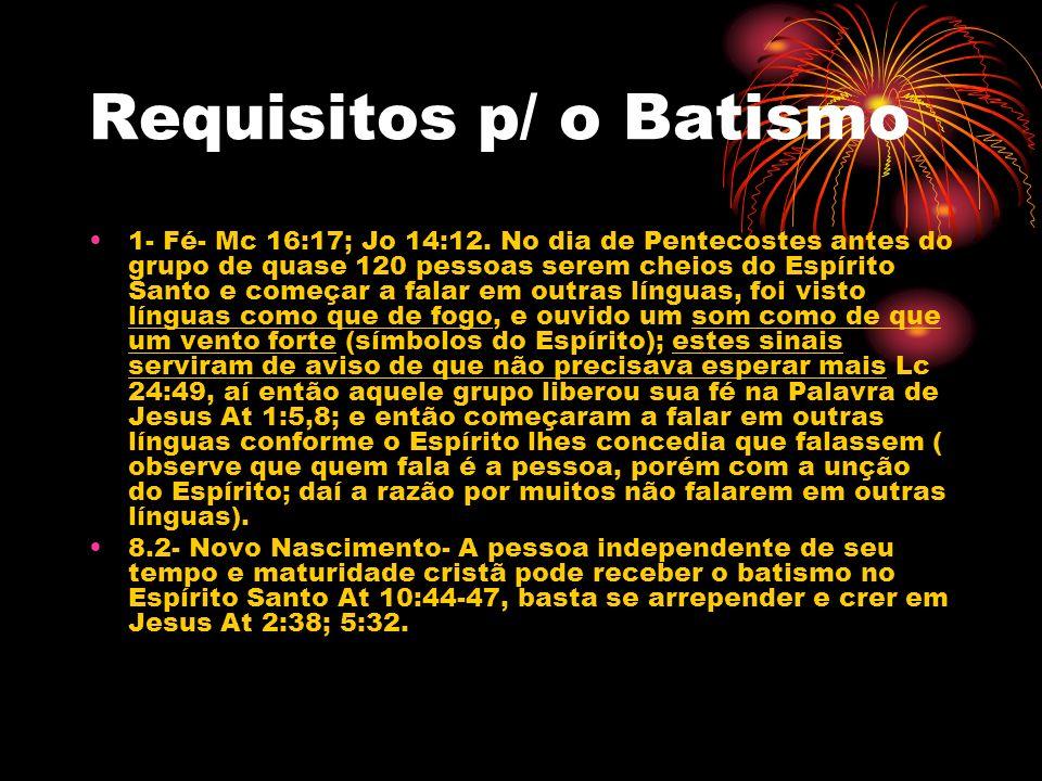 Requisitos p/ o Batismo 1- Fé- Mc 16:17; Jo 14:12. No dia de Pentecostes antes do grupo de quase 120 pessoas serem cheios do Espírito Santo e começar